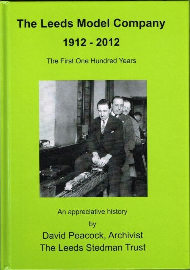 "Front cover, ""The Leeds Model Company 1912-2012, The First One Hundred Years (an appreciative history by David Peacock, The Leeds Stedman Trust)"" ISBN 9780956910509"