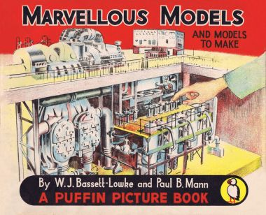 """Marvelous Models, and models to make"", by W.J. Bassett-Lowke and Paul B Mann (Puffin Picture Books)"