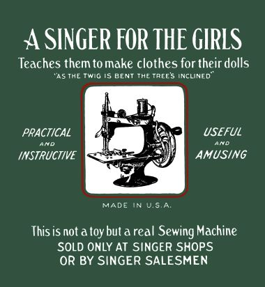 """A Singer for the Girls"", ""Teaches them to make clothes for their dolls"", ""As the twig is bent the tree's inclined"", Singer Model 20 box lid artwork"