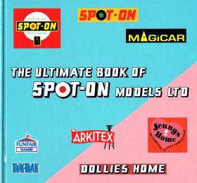 "Front cover of ""The Ultimate Book of Spot-On Models Ltd"", by Nigel Lee, Graham Thompson and Brian Salter (In House, 2013)"