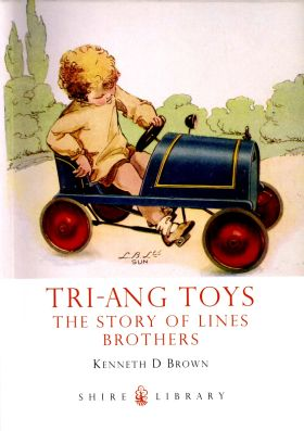 """Tri-Ang Toys: The Story of Lines Brothers"", by Kenneth D Brown (Shire Books)"